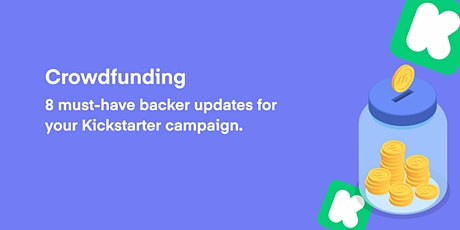 Crowdfunding:  8 must-have backer updates for your Kickstarter campaign. tickets