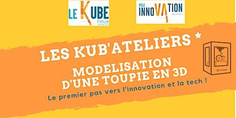 Les Kub'Ateliers - Modélisation d'une toupie en 3D billets
