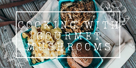 Cooking with Gourmet Mushrooms tickets