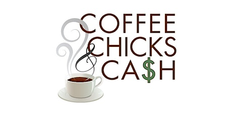 Coffee Chicks & Cash Networking and Learning - Virtual Tickets