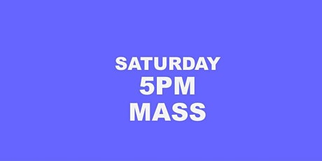 SATURDAY 5PM HOLY MASS tickets