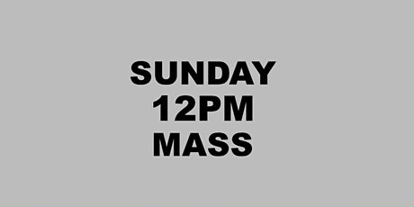 SUNDAY 12PM HOLY MASS tickets