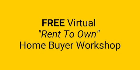 """Free Virtual """"Rent To Own"""" Home Buyer Workshop! tickets"""