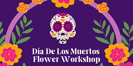 Dia De Los Muertos/Day Of The Dead Flower Workshop tickets