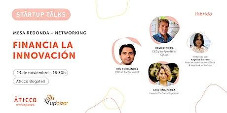 StartupTalk & Networking: Financia la innovación entradas