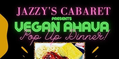 The UPN Presents VEGAN AHAVA Pop-Up Dinner at Jazzy's Cabaret! tickets