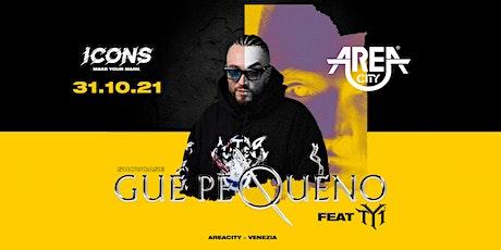 AREA CITY ``| ICONS | w/ GUE' PEQUENO & TY1 | 31-10-21 biglietti