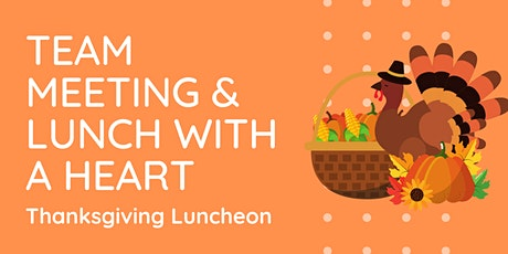 Team Meeting & Lunch with a Heart *Thanksgiving Luncheon* tickets