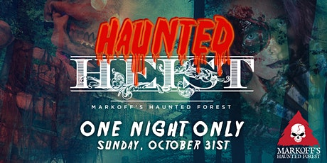 Haunted Heist at Markoff's Haunted Forest tickets