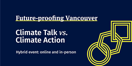 Future-proofing Vancouver: Climate Talk vs Climate Action (Hybrid Event) tickets