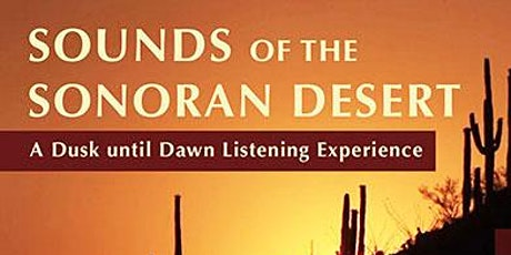 The Making of SOUNDS OF THE SONORAN DESERT: A Dusk to Dawn Audio Experience tickets