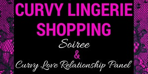 Curvy Lingerie Shopping Soiree & Relationship Panel