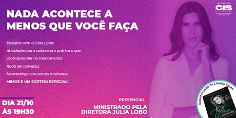 NADA ACONTECE A MENOS QUE VOCÊ FAÇA (CIS COR DE ROSA) tickets