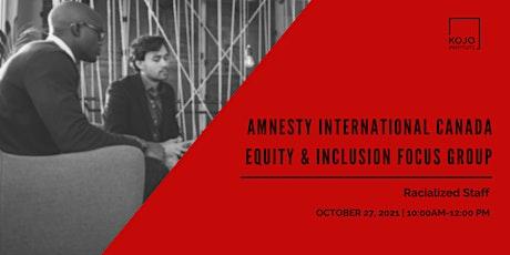Amnesty International Canada - Racialized Staff Focus Group with KOJO tickets
