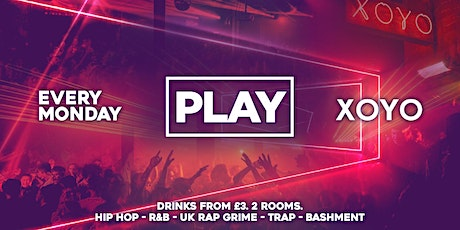 Play London @ XOYO! The Biggest Weekly Monday Student Night in London tickets