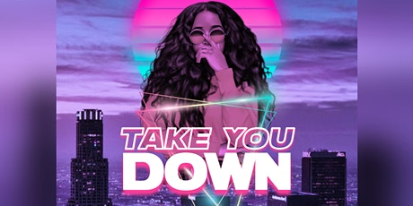 TAKE YOU DOWN : ALL RNB ALL NIGHT tickets