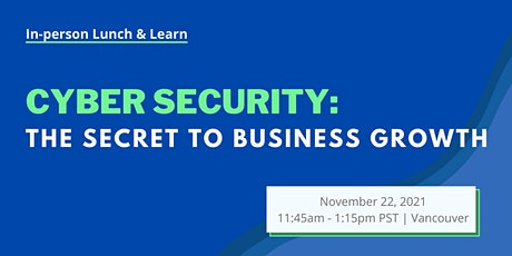 Cyber Security Lunch & Learn: The Secret to Business Growth tickets