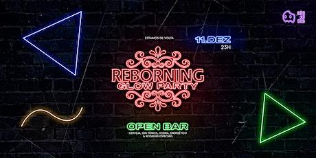 Reborning - Glow Party - OPEN BAR ingressos
