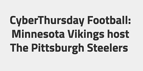CyberThursday Football: Minnesota Vikings host The Pittsburgh Steelers tickets