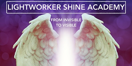 Lightworker Shine Academy - From Invisible to Visible tickets