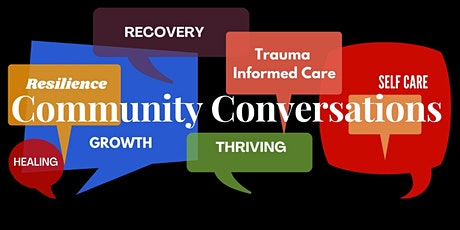 Community Conversations IV:  Personal Resilience and Trauma Informed Care tickets