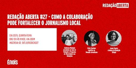 RA #27 - Como a colaboração pode fortalecer o jornalismo local bilhetes