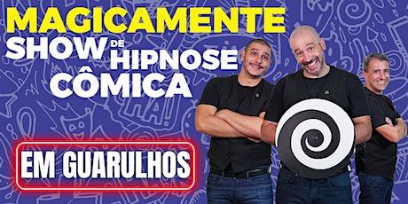 Show de Hipnose Cômica MAGICAMENTE em Guarulhos ingressos