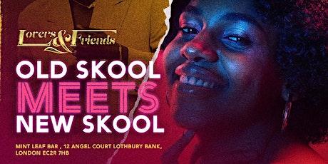 LOVERS & FRIENDS - Old Skool Meets New Skool Party tickets
