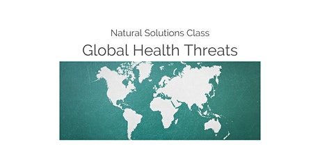 Global Health Threats - Natural Solutions Class 10:00am Mountain Time tickets