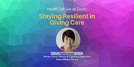 Staying Resilient in Giving Care by Felicia Lauw tickets