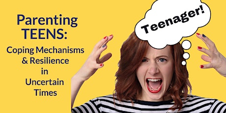 PARENTING TEENS Webinar -  Resilience & Coping Mechanisms in Changing Times tickets