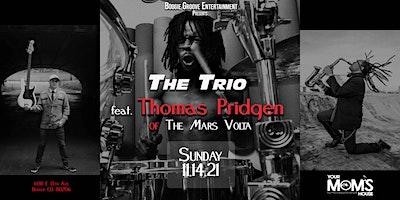 The Trio ft. Thomas Pridgen of The Mars Volta