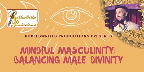 Robleswrites Prods. Presents: Mindful Masculinity: Balancing Male Divinity tickets
