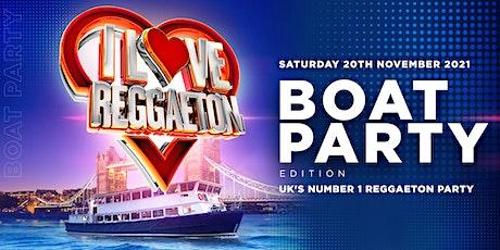 I LOVE REGGAETON - BOAT PARTY EDITION - SATURDAY 20TH NOVEMBER  '21 tickets