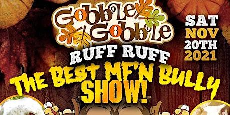 """Gobble Gobble RUFF RUFF"" The Best MFn Bully Show & Turkey Drive! tickets"