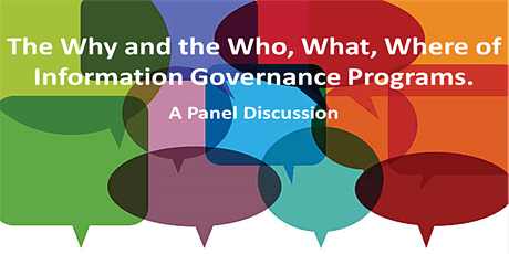 The Why and the Who, What, Where of Information Governance Programs. tickets