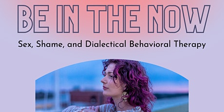 Be In the Now: Sex, Shame, and Dialectical Behavioral Therapy tickets