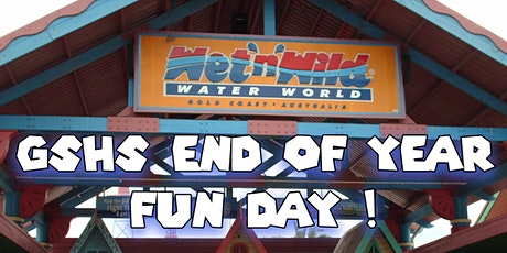 GSHS End of year fun day at  Wet & Wild tickets