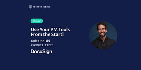 Webinar: Use Your PM Tools From the Start! by DocuSign Product Leader tickets