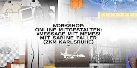 Workshop: Online mitgestalten: #Message mit Memes! Tickets