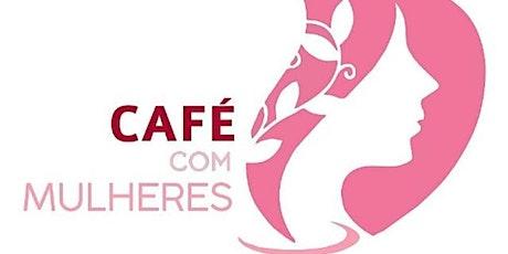 I ENCONTRO DO CAFÉ COM MULHERES BRASIL - EVENTO PRESENCIAL GRATUITO ingressos