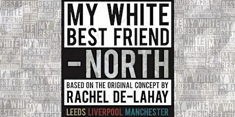 My White Best Friend - North: The Riley Theatre, Live Stream tickets