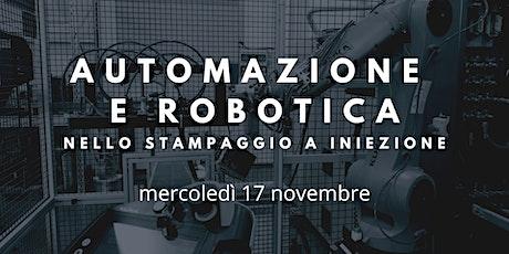 AUTOMAZIONE E ROBOTICA NELLO STAMPAGGIO A INIEZIONE biglietti