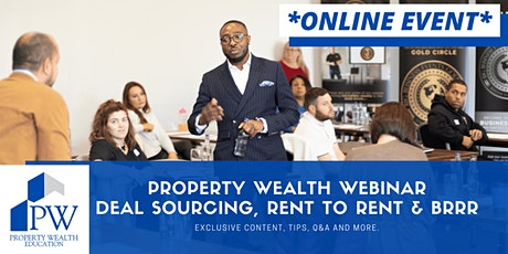The Property Wealth Webinar- Introduction to R2R,BRRR & Deal Sourcing tickets