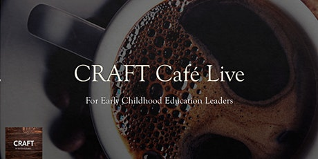CRAFT Cafe LIVE!!! For Leaders of Early Childhood Education Businesses tickets