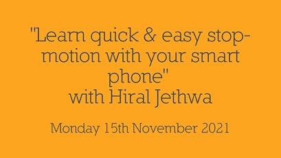 Learn quick & easy stop-motion with your smart phone with Hiral Jethwa tickets
