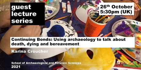 Continuing Bonds: Using archaeology to talk about death, dying and bereavem tickets