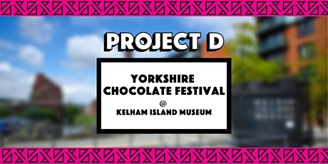 Yorkshire Chocolate Festival x Project D tickets