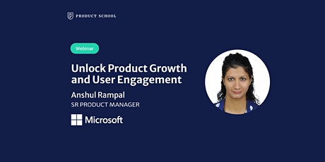 Webinar: Unlock Product Growth & User Engagement by Microsoft Sr PM tickets