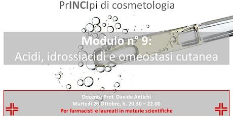 PrINCIpi di Cosmetologia farmacisti: mod.9 acidi, idrossiacidi e omeostasi biglietti